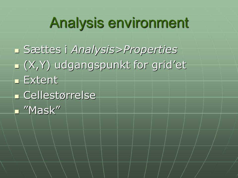 Analysis environment Sættes i Analysis>Properties