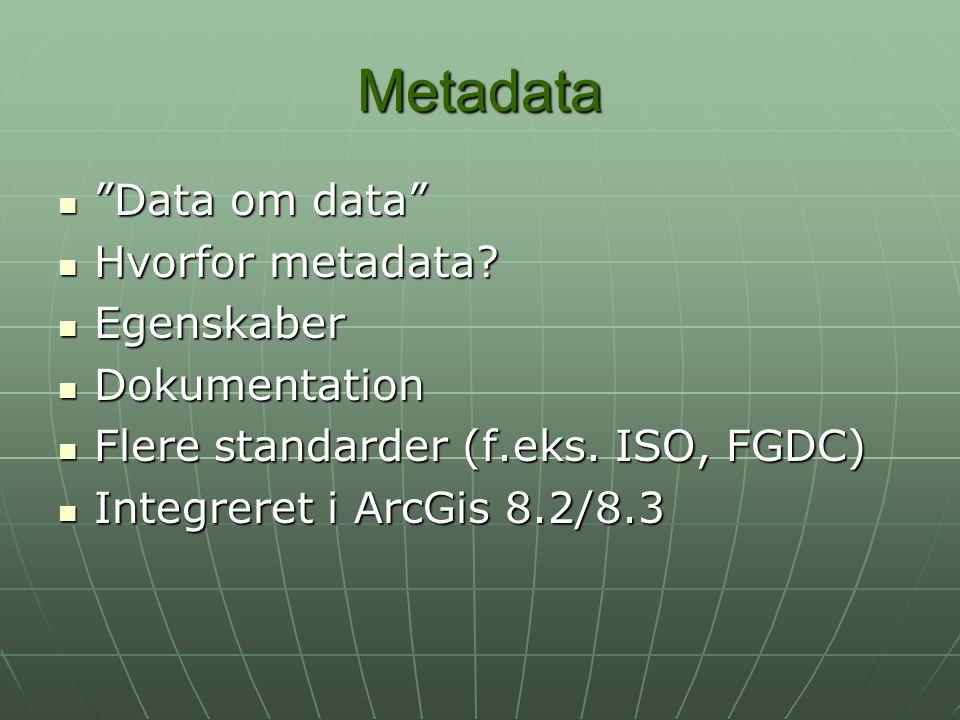 Metadata Data om data Hvorfor metadata Egenskaber Dokumentation