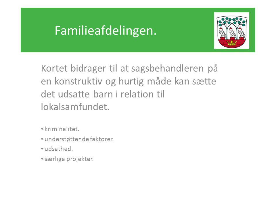 Familieafdelingen. Kortet bidrager til at sagsbehandleren på en konstruktiv og hurtig måde kan sætte det udsatte barn i relation til lokalsamfundet.
