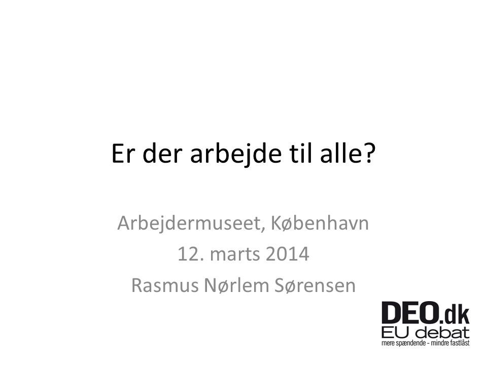 Arbejdermuseet, København 12. marts 2014 Rasmus Nørlem Sørensen