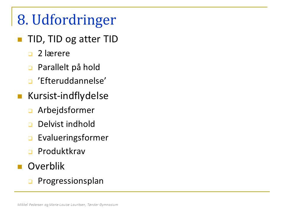 8. Udfordringer TID, TID og atter TID Kursist-indflydelse Overblik