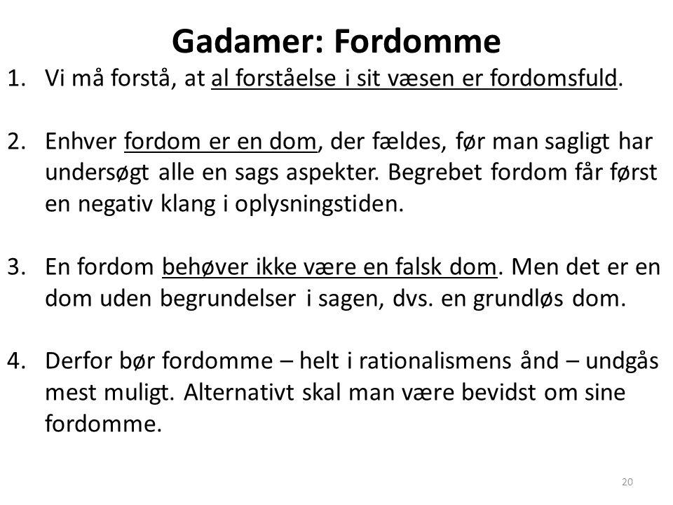 Gadamer: Fordomme Vi må forstå, at al forståelse i sit væsen er fordomsfuld.