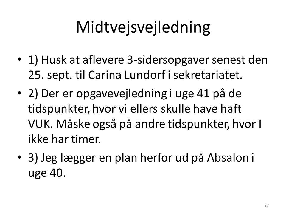 Midtvejsvejledning 1) Husk at aflevere 3-sidersopgaver senest den 25. sept. til Carina Lundorf i sekretariatet.