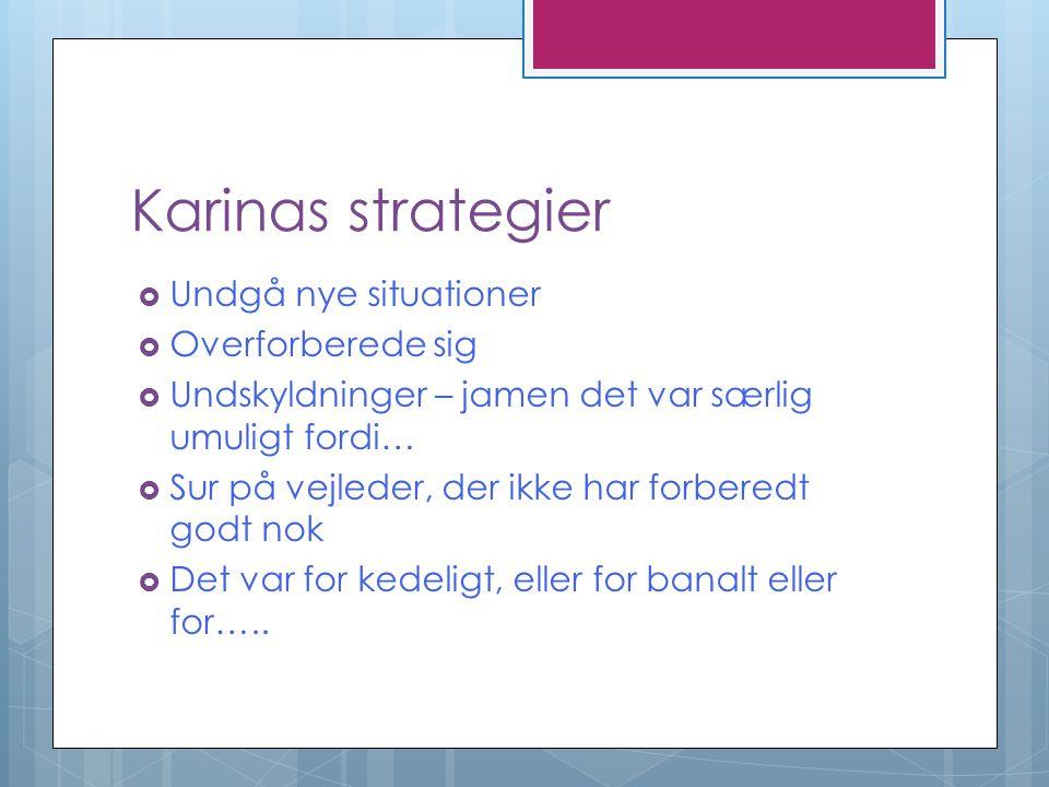 Karinas strategier Undgå nye situationer Overforberede sig