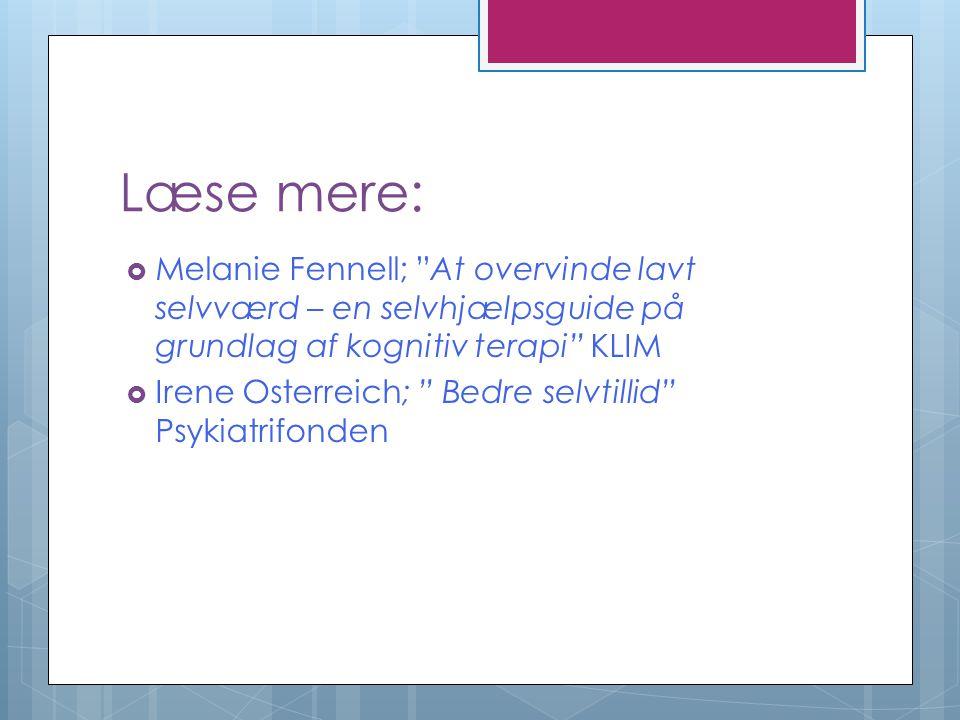 Læse mere: Melanie Fennell; At overvinde lavt selvværd – en selvhjælpsguide på grundlag af kognitiv terapi KLIM.