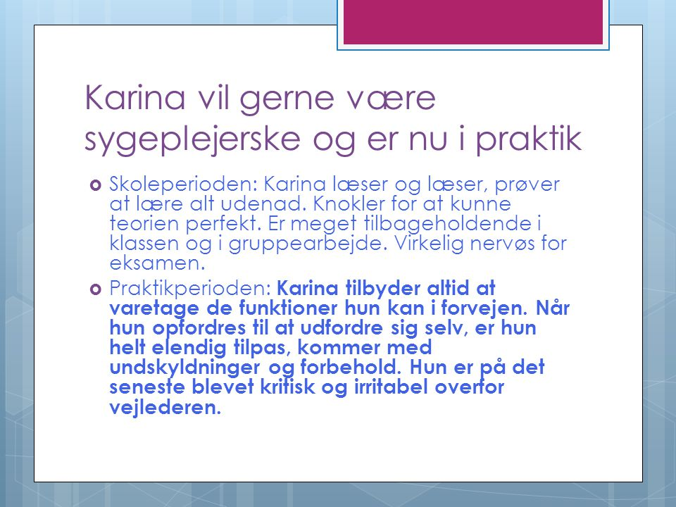 Karina vil gerne være sygeplejerske og er nu i praktik