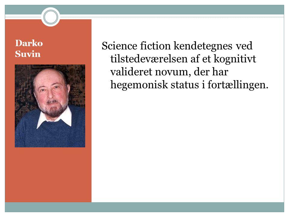 Science fiction kendetegnes ved tilstedeværelsen af et kognitivt valideret novum, der har hegemonisk status i fortællingen.