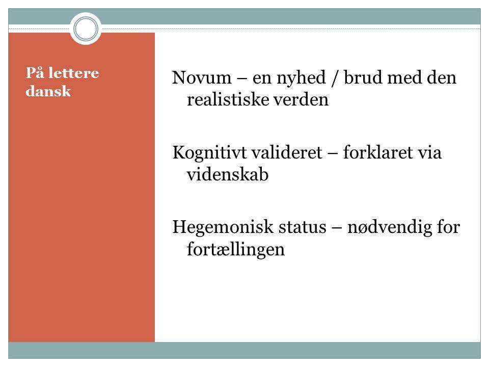 Novum – en nyhed / brud med den realistiske verden Kognitivt valideret – forklaret via videnskab Hegemonisk status – nødvendig for fortællingen