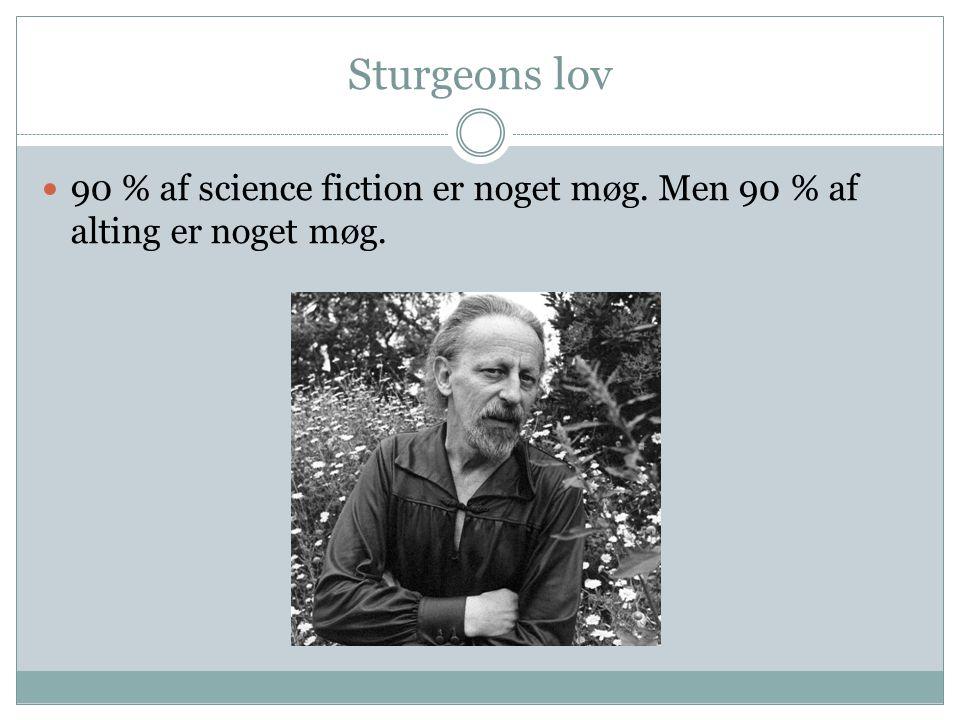 Sturgeons lov 90 % af science fiction er noget møg. Men 90 % af alting er noget møg.