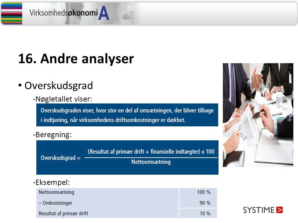 16. Andre analyser Overskudsgrad -Nøgletallet viser: Beregning:
