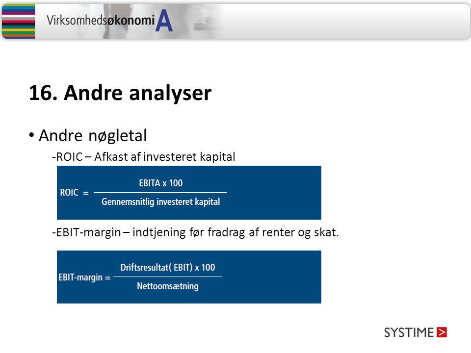16. Andre analyser Andre nøgletal -ROIC – Afkast af investeret kapital