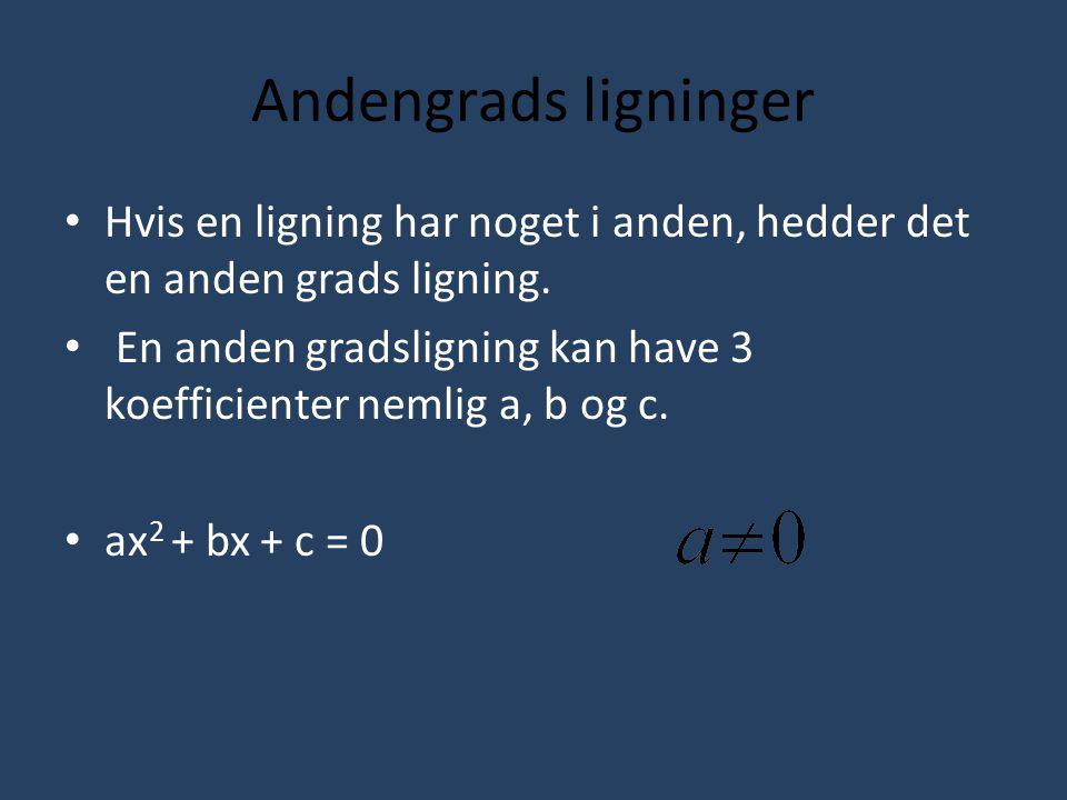 Andengrads ligninger Hvis en ligning har noget i anden, hedder det en anden grads ligning.