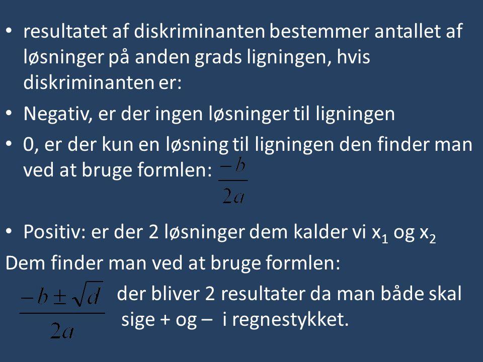 resultatet af diskriminanten bestemmer antallet af løsninger på anden grads ligningen, hvis diskriminanten er: