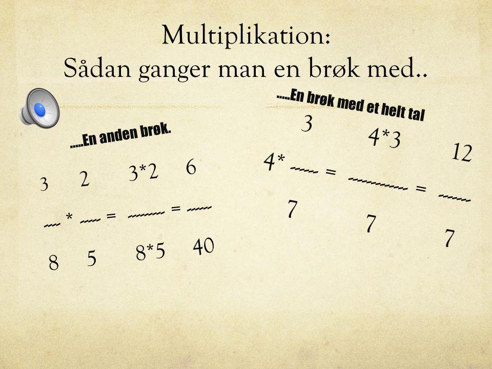 Multiplikation: Sådan ganger man en brøk med..