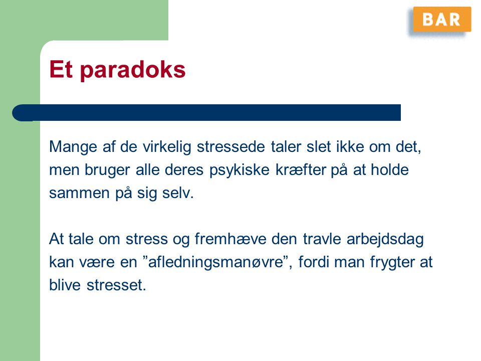 Et paradoks Mange af de virkelig stressede taler slet ikke om det,