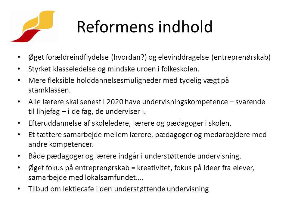 Reformens indhold Øget forældreindflydelse (hvordan ) og elevinddragelse (entreprenørskab) Styrket klasseledelse og mindske uroen i folkeskolen.