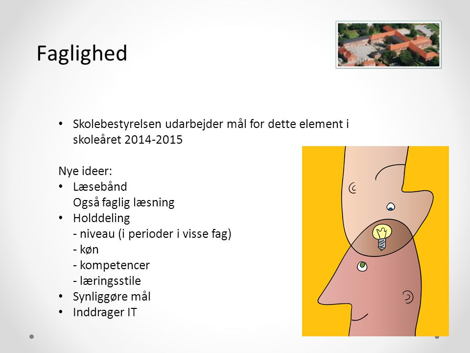 Faglighed Skolebestyrelsen udarbejder mål for dette element i skoleåret 2014-2015. Nye ideer: Læsebånd Også faglig læsning.
