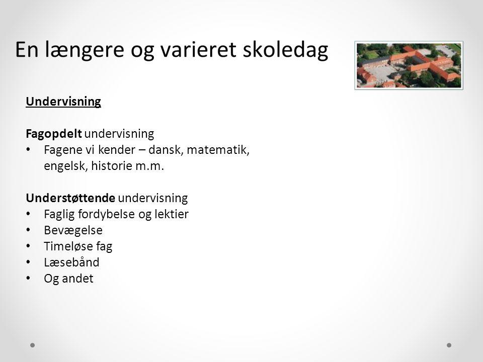 Undervisning Fagopdelt undervisning. Fagene vi kender – dansk, matematik, engelsk, historie m.m. Understøttende undervisning.