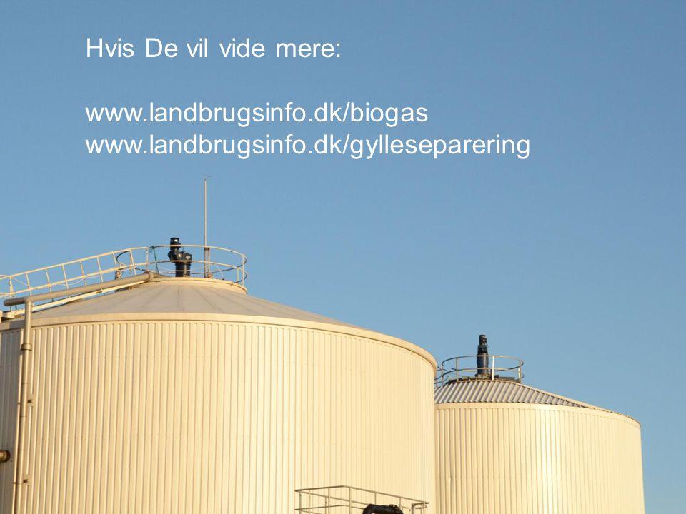 Hvis De vil vide mere: www.landbrugsinfo.dk/biogas www.landbrugsinfo.dk/gylleseparering