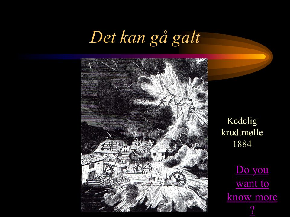 Det kan gå galt Do you want to know more Kedelig krudtmølle 1884