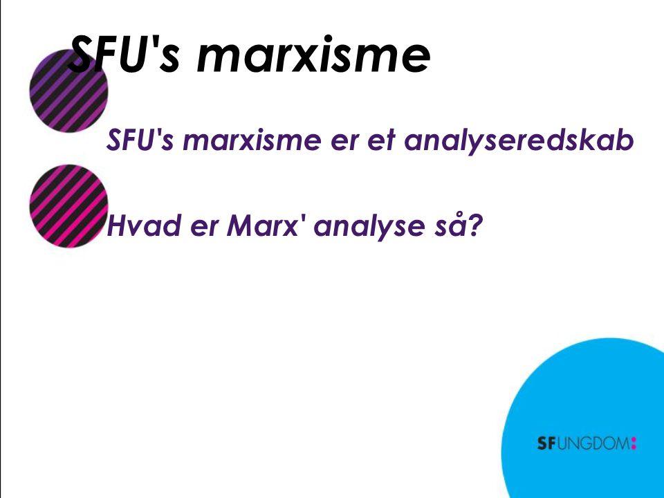 SFU s marxisme SFU s marxisme er et analyseredskab