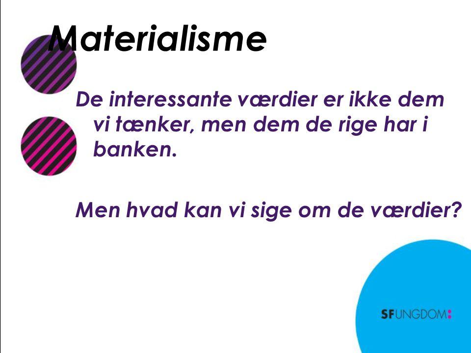 Materialisme De interessante værdier er ikke dem vi tænker, men dem de rige har i banken.