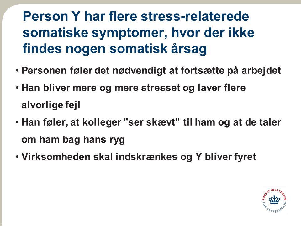 Person Y har flere stress-relaterede somatiske symptomer, hvor der ikke findes nogen somatisk årsag