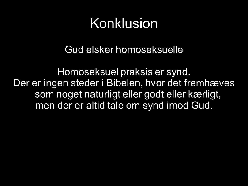 Konklusion Gud elsker homoseksuelle Homoseksuel praksis er synd.