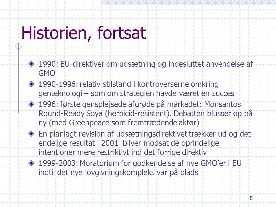 Historien, fortsat 1990: EU-direktiver om udsætning og indesluttet anvendelse af GMO.