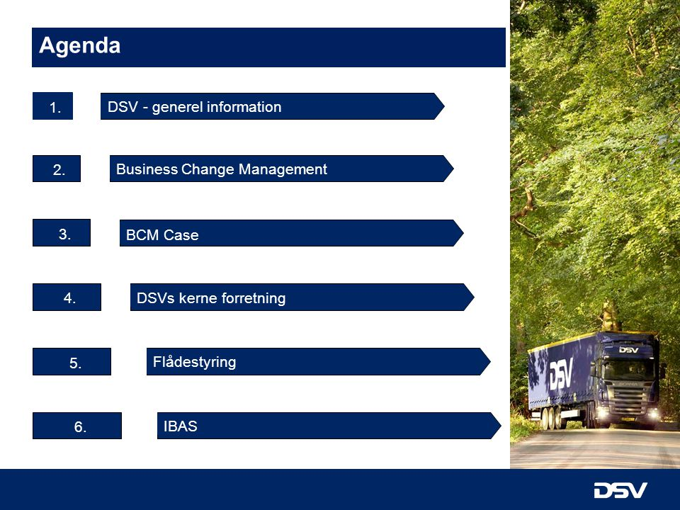 Agenda 1. DSV - generel information 2. Business Change Management 3.
