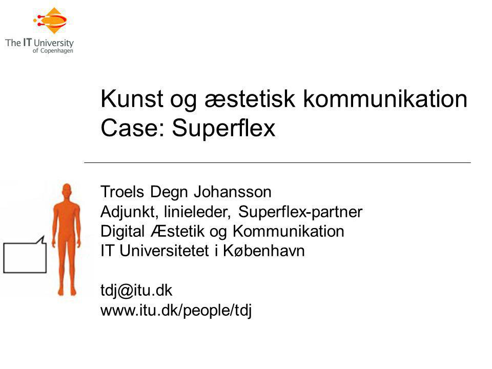 Kunst og æstetisk kommunikation Case: Superflex