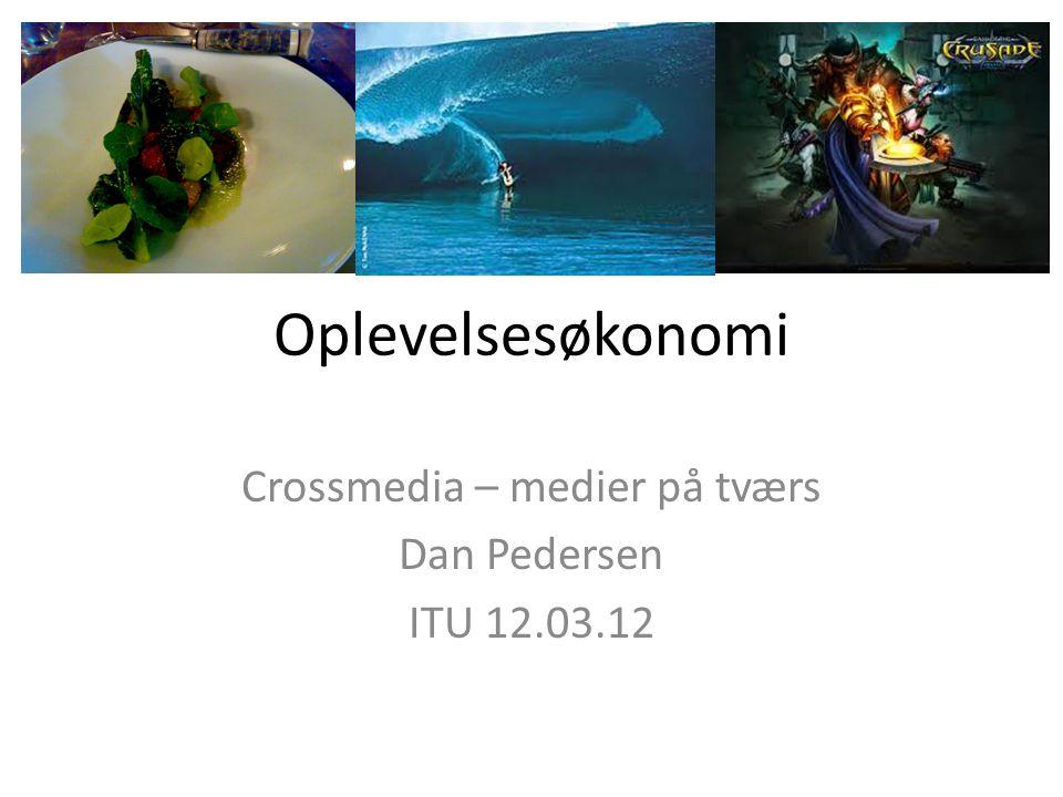 Crossmedia – medier på tværs Dan Pedersen ITU 12.03.12