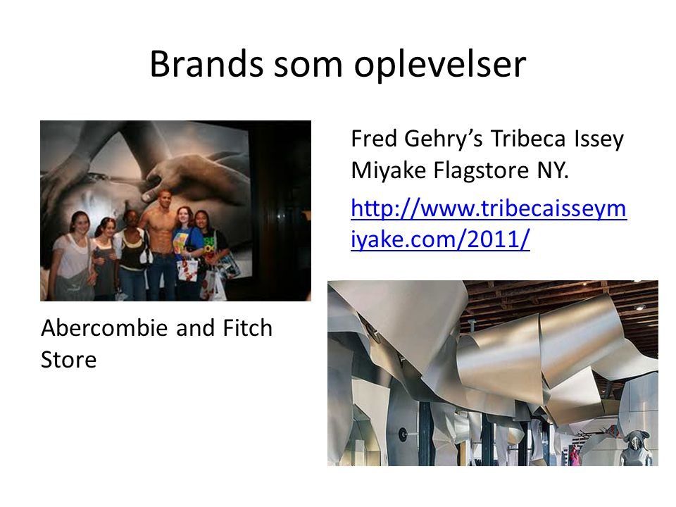 Brands som oplevelser Abercombie and Fitch Store. Fred Gehry's Tribeca Issey Miyake Flagstore NY.