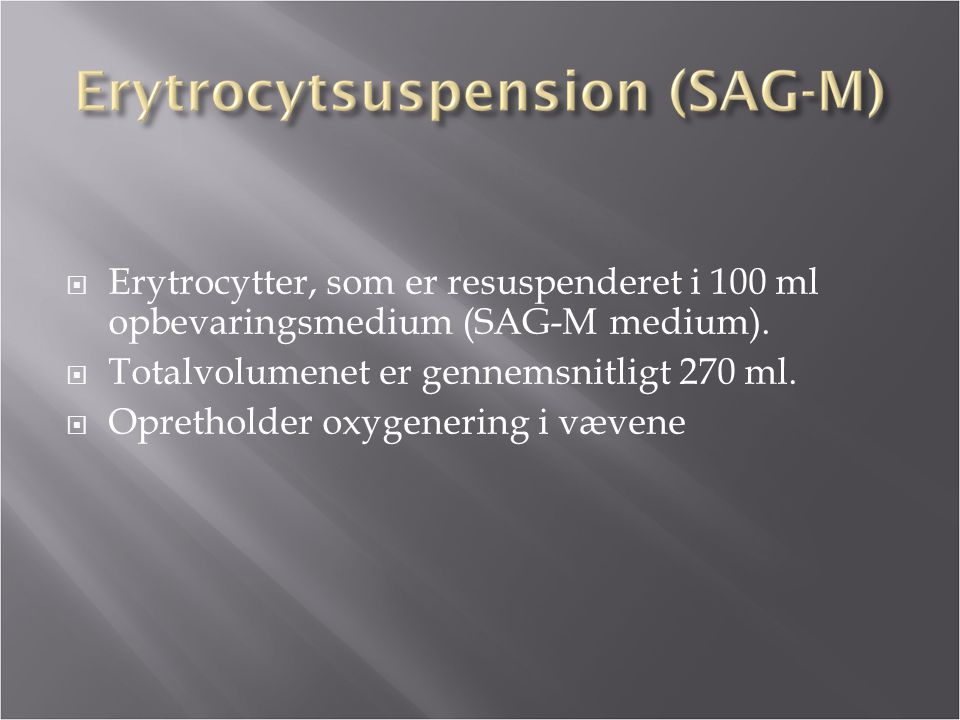 Erytrocytter, som er resuspenderet i 100 ml opbevaringsmedium (SAG-M medium).