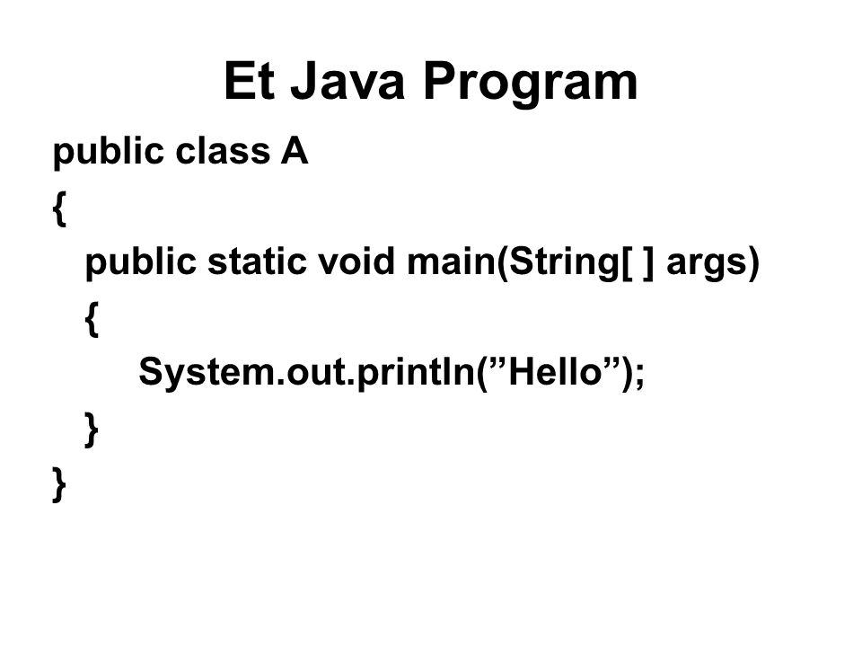 Et Java Program public class A {