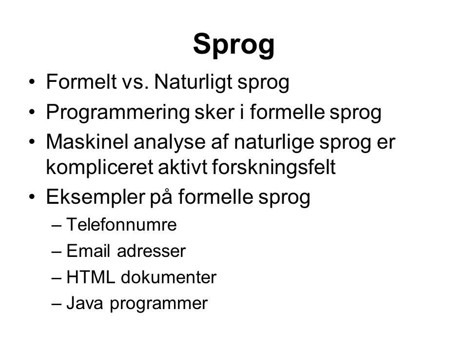 Sprog Formelt vs. Naturligt sprog Programmering sker i formelle sprog