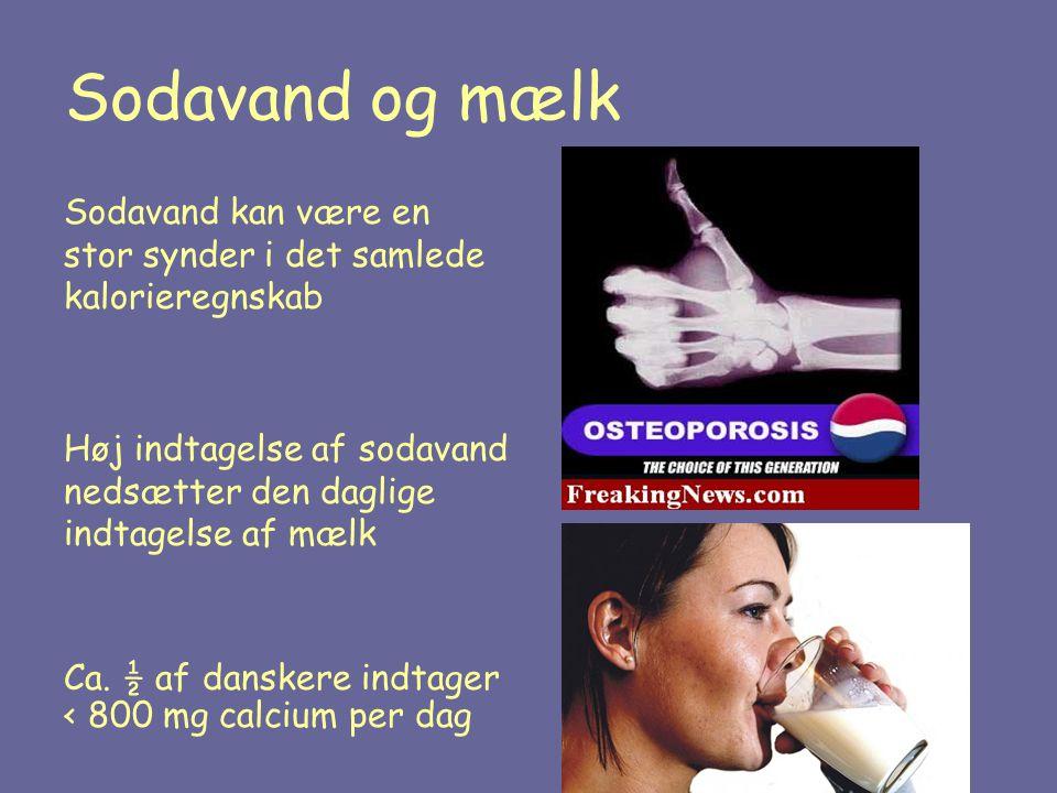 Sodavand og mælk Sodavand kan være en stor synder i det samlede kalorieregnskab. Høj indtagelse af sodavand nedsætter den daglige indtagelse af mælk.