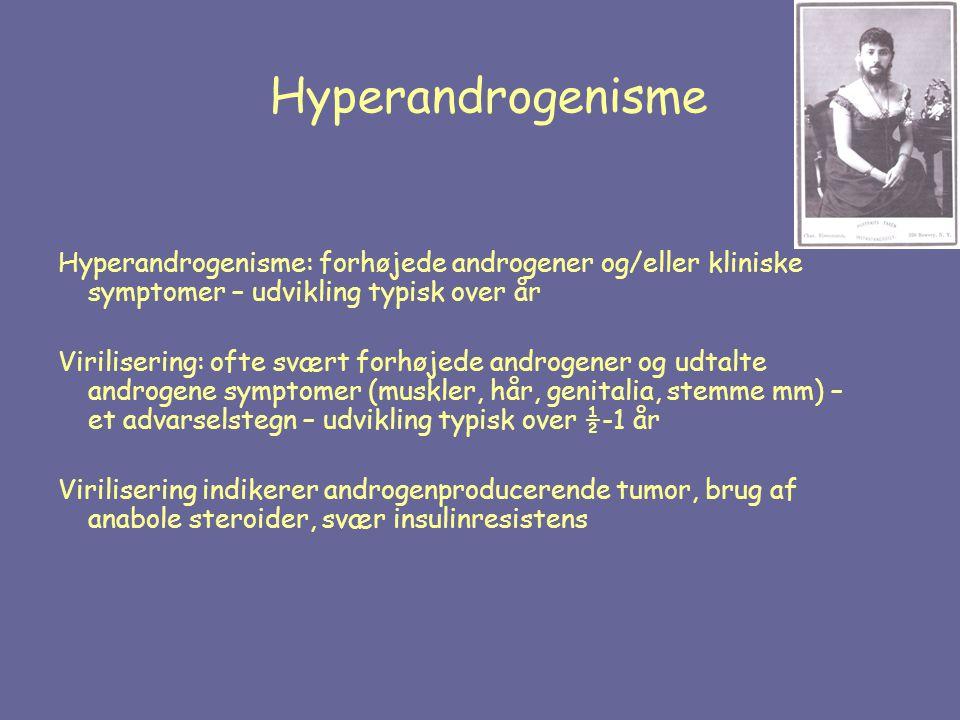 Hyperandrogenisme Hyperandrogenisme: forhøjede androgener og/eller kliniske symptomer – udvikling typisk over år.