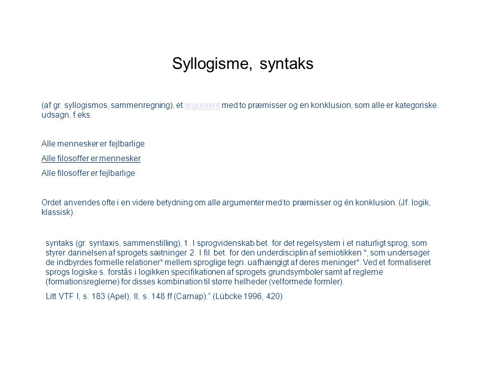 Syllogisme, syntaks (af gr. syllogismos, sammenregning), et argument med to præmisser og en konklusion, som alle er kategoriske. udsagn, f.eks.