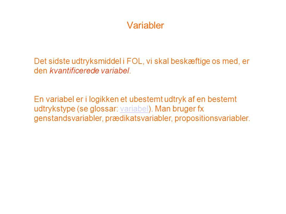 Variabler Det sidste udtryksmiddel i FOL, vi skal beskæftige os med, er den kvantificerede variabel.