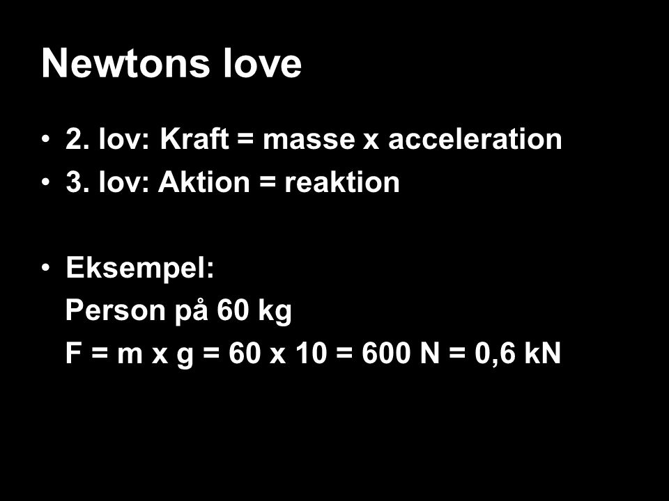 Newtons love 2. lov: Kraft = masse x acceleration