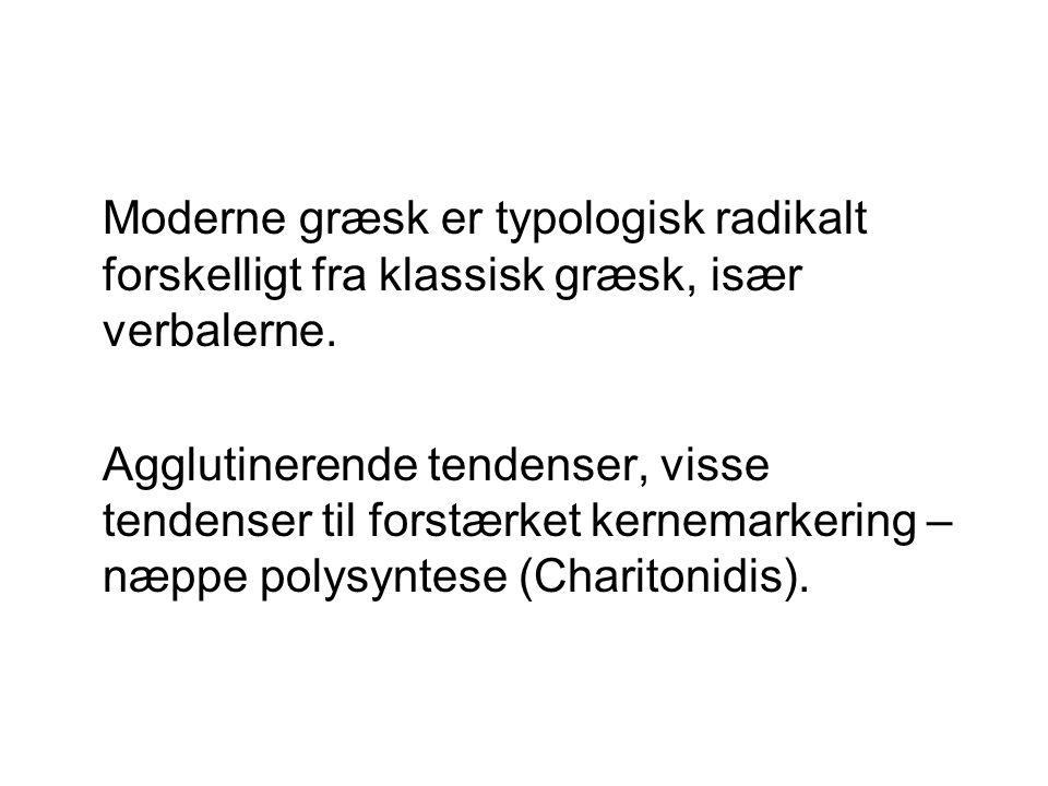 Moderne græsk er typologisk radikalt forskelligt fra klassisk græsk, især verbalerne.