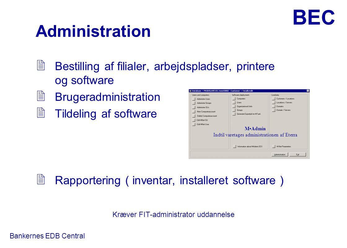 Administration Bestilling af filialer, arbejdspladser, printere og software. Brugeradministration.