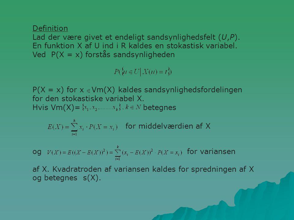 Definition Lad der være givet et endeligt sandsynlighedsfelt (U,P). En funktion X af U ind i R kaldes en stokastisk variabel.