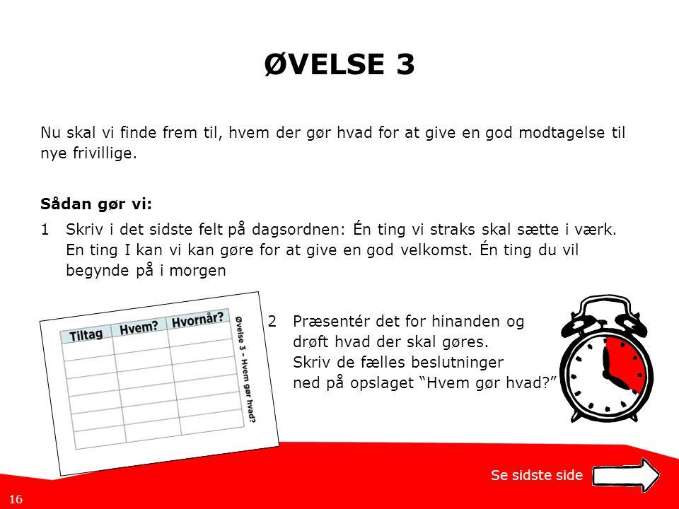 ØVELSE 3 Nu skal vi finde frem til, hvem der gør hvad for at give en god modtagelse til nye frivillige.