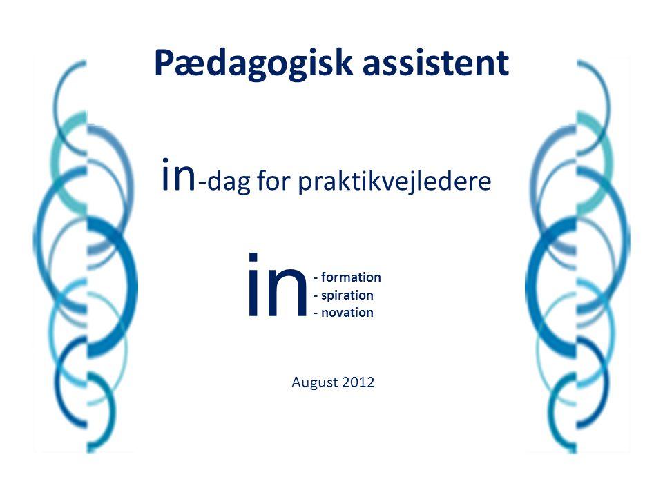 in in-dag for praktikvejledere Pædagogisk assistent August 2012