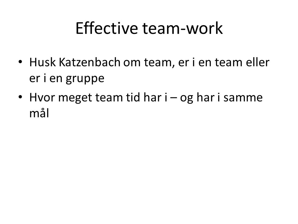 Effective team-work Husk Katzenbach om team, er i en team eller er i en gruppe.
