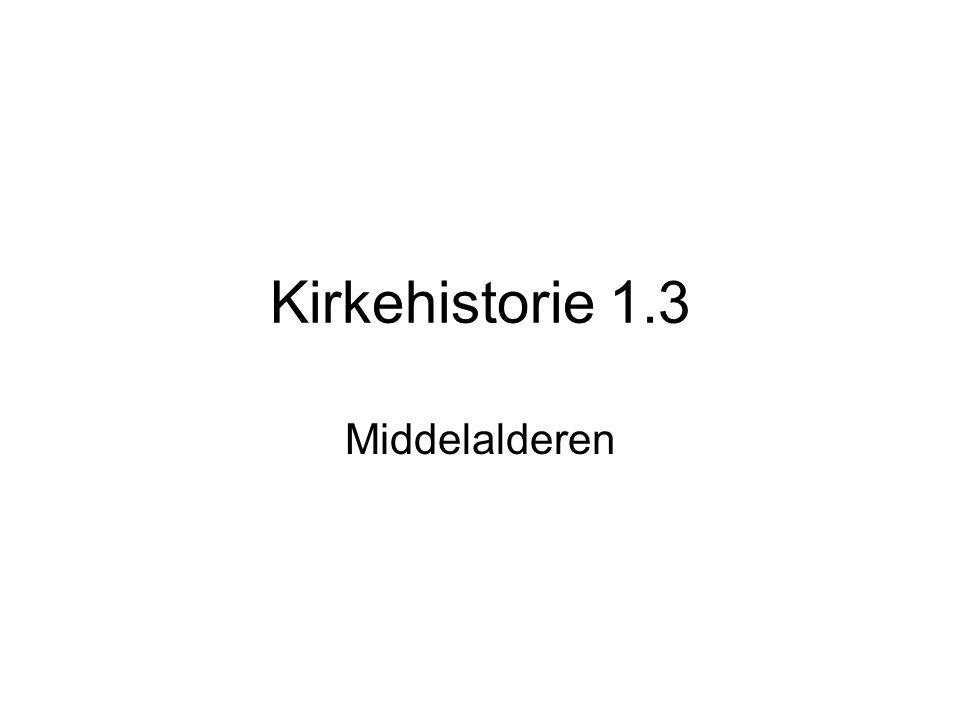 Kirkehistorie 1.3 Middelalderen