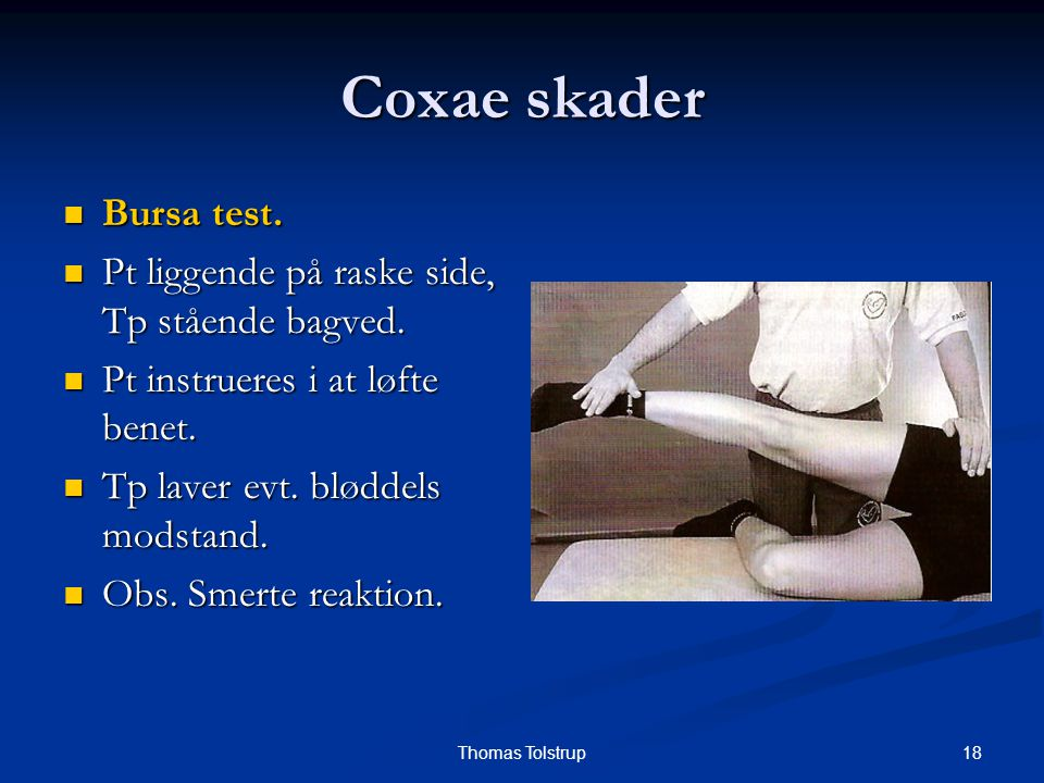 Coxae skader Bursa test. Pt liggende på raske side, Tp stående bagved.