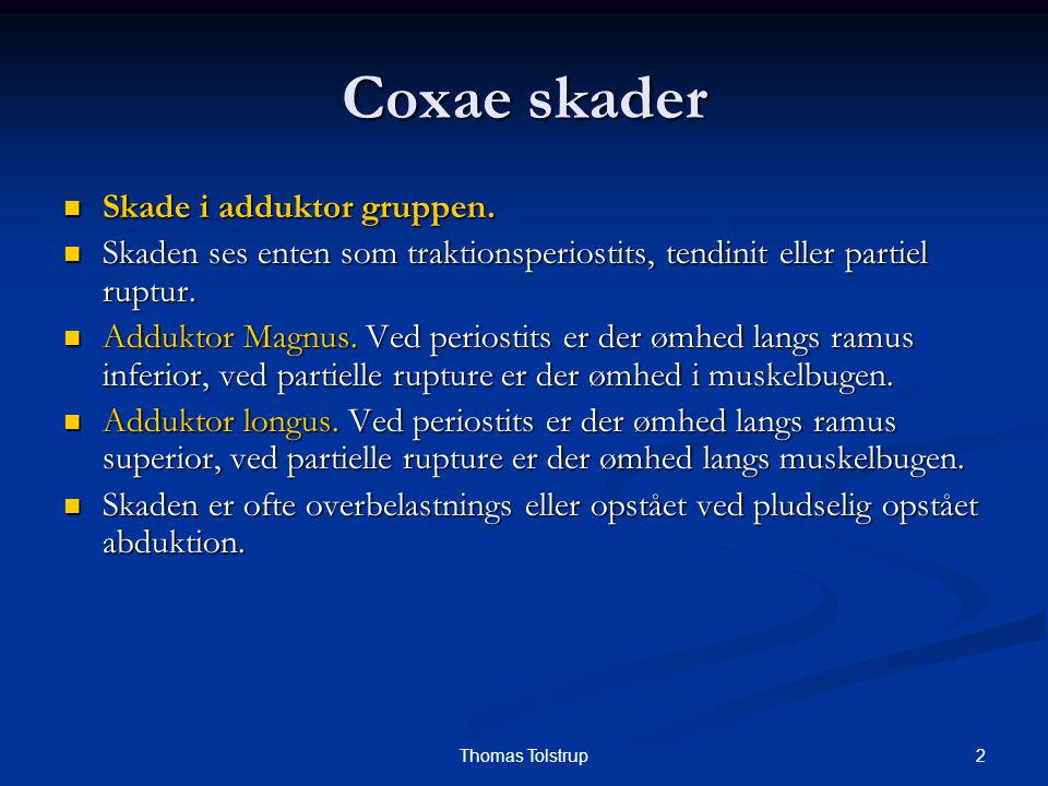 Coxae skader Skade i adduktor gruppen.